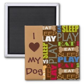 Love My Dog Magnet   Eat, Sleep, Play