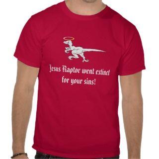 Jesus Raptor went extinct for your sins T Shirt