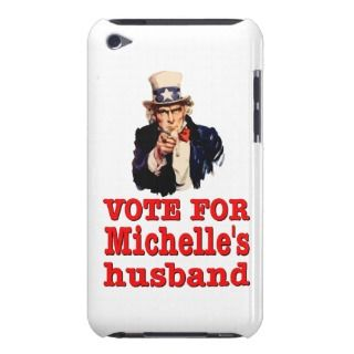 Obama political design Vote For Michelle's Husband iPod Touch Case