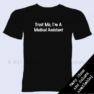 Trust Me IM A Medical Assistant T Shirt College Occupation Nursing