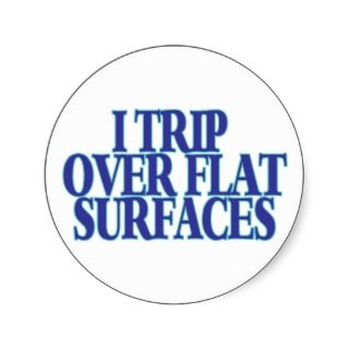 Trip Over Flat Surfaces Stickers