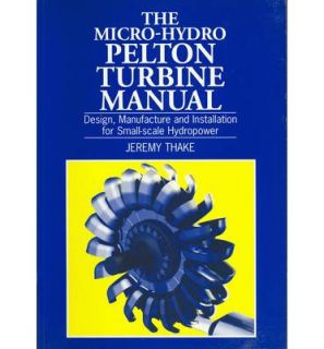 The Micro Hydro PELTON Turbine Manual Paperback