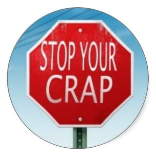 STOP YOUR CRAP STOP SIGN/ STICKER 3 ROUND AND 6 ON SHEET