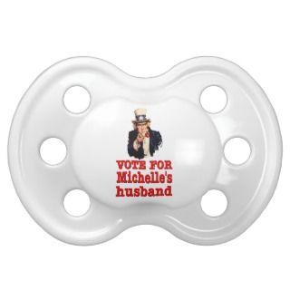 Obama political design   Vote For Michelle's Husba Pacifiers