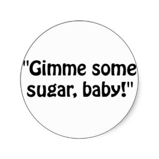 Gimme some sugar, baby Funny horror movie quotes about sugar.