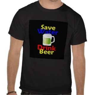 Save Water Drink Beer T Shirt