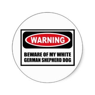 Warning BEWARE OF MY WHITE GERMAN SHEPHERD DOG Sti Round Sticker