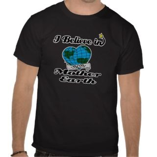 believe in mother earth t shirts