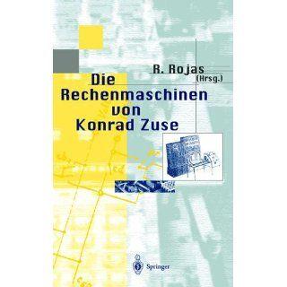 Die Rechenmaschinen von Konrad Zuse Raul Rojas, F.L. Bauer