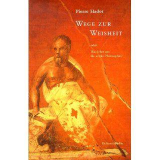 Wege zur Weisheit oder Was lehrt uns die antike Philosophie?