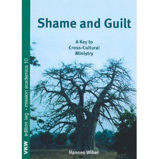 Shame and Guilt: A Key to Cross Cultural Ministry: Hannes