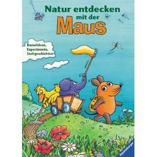 Die Maus: Natur entdecken mit der Maus: Bastelideen, Experimente und