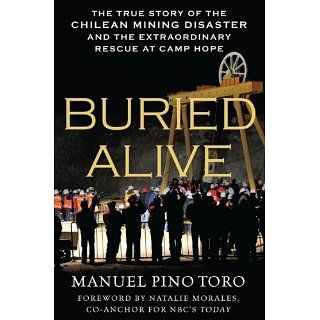 Buried Alive The True Story of the Chilean Mining Disaster and the