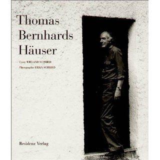 Thomas Bernhards Häuser Wieland Schmied, Erika Schmied