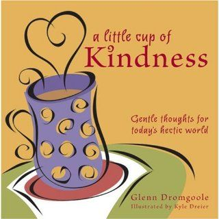 Little Cup of Kindness Gentle Thoughts for Todays Hectic World