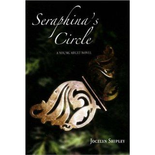 Seraphinas Circle A Young Adult Novel Jocelyn Shipley