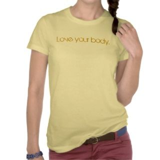 Love your body.   Customized   Customized Tees