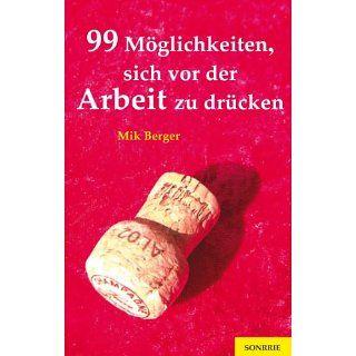 99 Möglichkeiten, sich vor der Arbeit zu drücken eBook Mik Berger