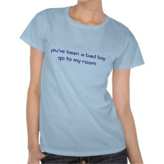 youve been a bad boy shirt