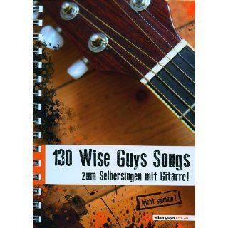130 Wise Guys Songs zum Selbersingen mit Gitarre. Gitarre und Text