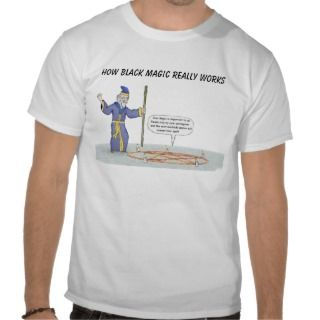 How Black Magic Really Works T shirt