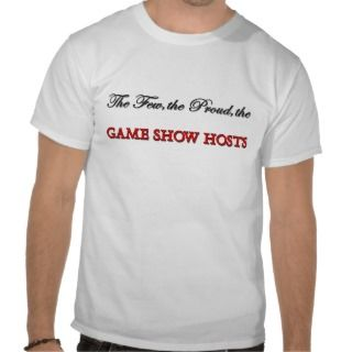 The Few The Proud The GAME SHOW HOSTS T Shirt