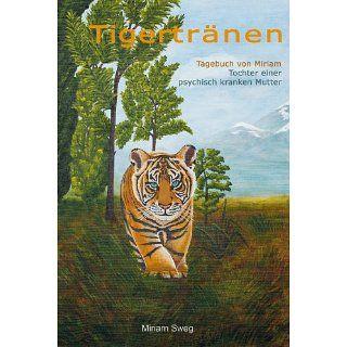 Tigertränen   Tagebuch von Miriam, Tochter einer psychisch kranken