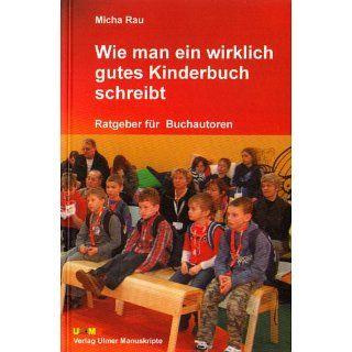 Wie man ein wirklich gutes Kinderbuch schreibt Micha Rau