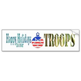 HAPPY HOLIDAYS to our TROOPS Bumper Sticker