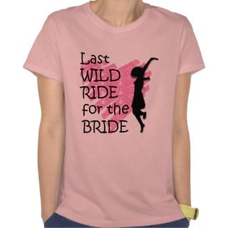 Last wild ride for the bride t shirt