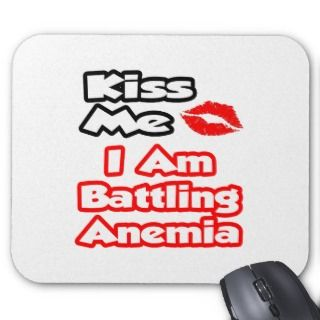 Kiss MeI Am Battling Anemia Mouse Pads