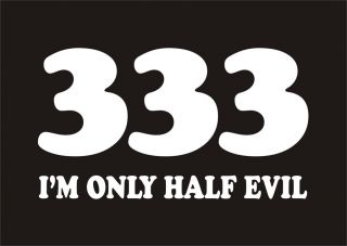 333 IM ONLY HALF EVIL Funny T Shirt Hell Humor Tee