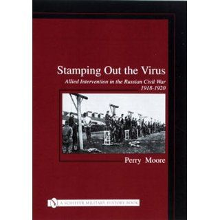 Stamping Out the Virus Allied Intervention in the Russian Civil War