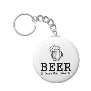 Beer It Cures What Ales Ya Key Chain