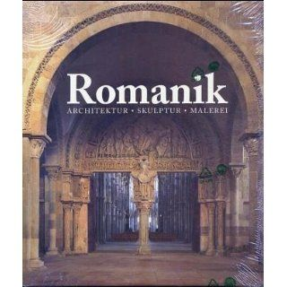 Die Kunst der Romanik. Architektur   Skulptur   Malerei