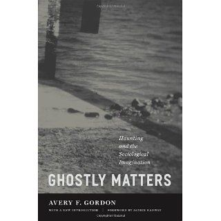 Ghostly Matters Haunting and the Sociological Imagination [Kindle