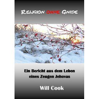 Religion ohne Gnade   ein Bericht aus dem Leben eines Zeugen Jehovas