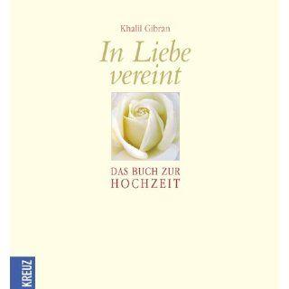 In Liebe vereint. Das Buch zur Hochzeit Khalil Gibran