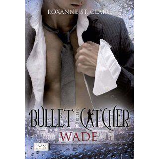 Bullet Catcher Wade eBook Roxanne St. Claire, Kristiana Dorn Ruhl