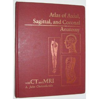 Atlas of Axial, Sagittal, and Coronal Anatomy, With Ct and Mri
