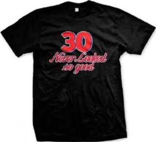 30 Never Looked So Good Mens T shirt, 30th Birthday