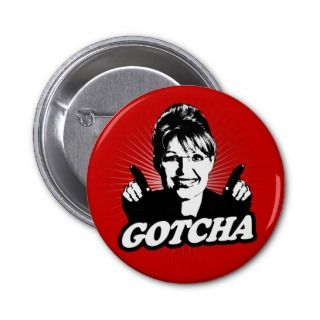Sarah Palin Gotcha Sticker Buttons