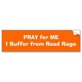PRAY for ME I Suffer Road Rage Bumper Stickers