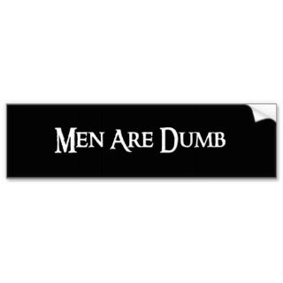 Men Are Dumb Bumper Sticker