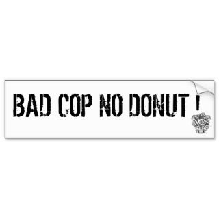BAD COP NO DONUT ! BUMPER STICKERS