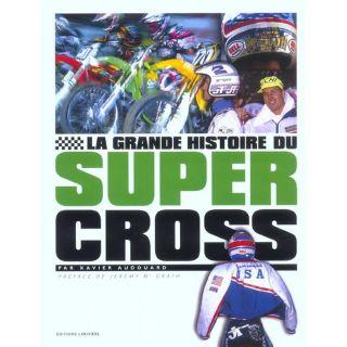 La grande histoire du supercross   Achat / Vente livre Xavier