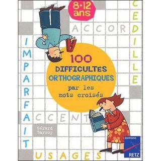 SCOLAIRE   ETUDIANT 100 difficultés orthographiques par les mots cr