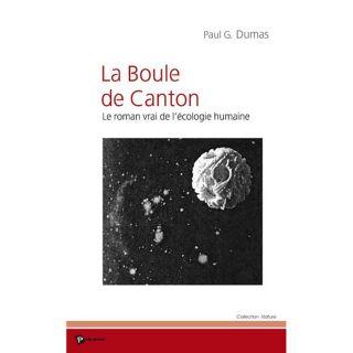 HISTOIRE GEO   ACTUS La boule de canton ; le roman vrai de lécologi