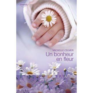 UN BONHEUR EN FLEUR   Achat / Vente livre Michelle Celmer pas cher