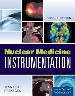 Nuclear Medicine Instrumentation Jennifer Prekeges 9781449652883